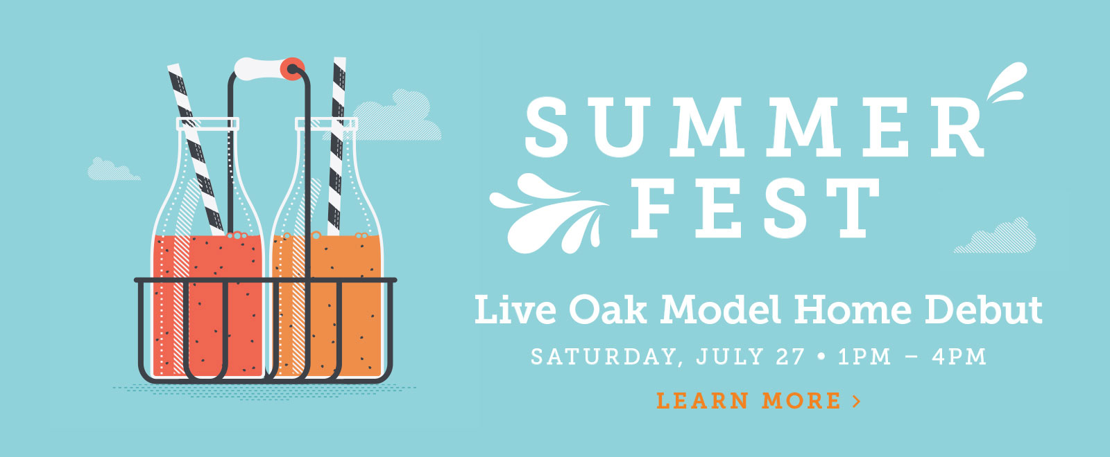 Summer Fest - Live Oak Model Home Debut, Saturday, July 27, 1PM - 4PM.